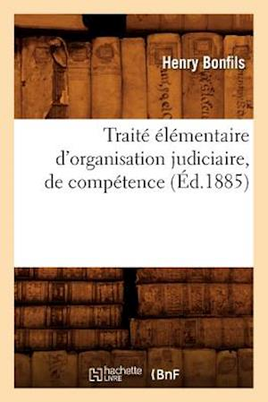 Bog, paperback Traite Elementaire D'Organisation Judiciaire, de Competence (Ed.1885) af Bonfils H