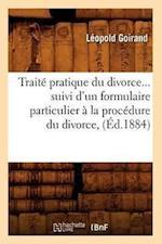 Traite Pratique Du Divorce Suivi D'Un Formulaire Particulier a la Procedure Du Divorce (Ed.1884) af Leopold Goirand, Goirand L.
