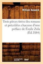 Trois Pieces Tirees Des Romans Et Precedees Chacune D'Une Preface de Emile Zola (Ed.1884) af Busnach W., William Busnach