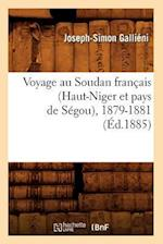 Voyage Au Soudan Francais (Haut-Niger Et Pays de Segou), 1879-1881 (Ed.1885) af Joseph Simon Gallieni, Joseph-Simon Gallieni