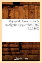Voyage de Leurs Majestes En Algerie: Septembre 1860 (Ed.1860) af Sans Auteur