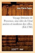 Voyage Litteraire de Provence, Une Idee de L'Etat Ancien Et Moderne Des Villes, (Ed.1780) af Papon J. P., Jean-Pierre Papon