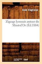 Zigzags Lyonnais Autour Du Mont-D'Or (Ed.1884) af Aime Vingtrinier