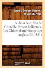 A. de la Rue, MIS de Cherville, Ernest Bellecroix. Les Chiens D'Arret Francais Et Anglais (Ed.1881) af A. De La Rue, Gaspard Georges Pescow Cherville, Ernest Bellecroix