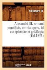 Alexandri III, Romani Pontificis, Omnia Opera, Id Est Epistolae Et Privilegia (Ed.1855) af Alexandre III, Alexandre III
