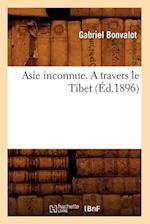 Asie Inconnue. a Travers Le Tibet (Ed.1896) af Gabriel Bonvalot