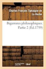Bigarrures Philosophiques. Partie 2 (Ed.1759) af Charles-Francois Tiphaigne De La Roche, Charles-Francois Tiphaigne De La Roche