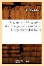 Biographie Bibliographie Du Brianconnais, Canton de L'Argentiere (Ed.1891) af Aristide Albert, Albert a.