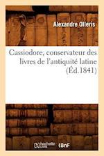 Cassiodore, Conservateur Des Livres de L'Antiquite Latine (Ed.1841) af Olleris a., Alexandre Olleris