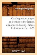Catalogue: Estampes Anciennes Et Modernes, Almanachs, Blason, Pieces Historiques (Ed.1879) af Jean-Eugene Vigneres