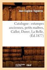 Catalogue: Estampes Anciennes, Petits Maitres, Callot, Durer, La Belle, (Ed.1877) af Jean-Eugene Vigneres