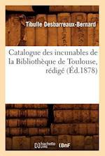 Catalogue Des Incunables de La Bibliotheque de Toulouse, Redige (Ed.1878) af Desbarreaux Bernard T., Tibulle Desbarreaux-Bernard