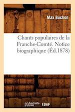 Chants Populaires de la Franche-Comte. Notice Biographique (Ed.1878) af Buchon M., Max Buchon