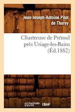 Chartreuse de Premol Pres Uriage-Les-Bains (Ed.1882) af Jean-Joseph-Antoine Pilot De Thorey, Jean Joseph Antoine Pilot De Thorey