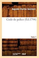 Code de Police. Tome 1 (Ed.1794) af Guichard a. C., Auguste-Charles Guichard