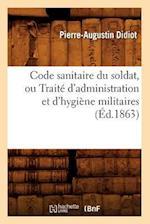 Code Sanitaire Du Soldat, Ou Traite D'Administration Et D'Hygiene Militaires (Ed.1863) af Pierre-Augustin Didiot, Didiot P. a.