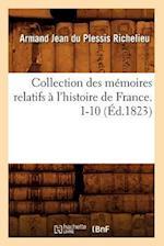 Collection Des Memoires Relatifs A L'Histoire de France. 1-10 (Ed.1823) af Richelieu a. J., Armand Jean Du Plessis Richelieu, Armand Jean Du Plessis Richelieu