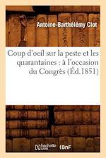 Coup D'Oeil Sur La Peste Et Les Quarantaines af Antoine-Barthelemy Clot, Clot a. B.
