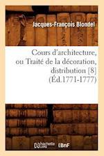 Cours D'Architecture, Ou Traite de La Decoration, Distribution [8] af Francois Jacques-Blondel, Jacques-Francois Blondel
