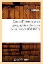 Cours D'Histoire Et de Geographie Coloniales de la France, (Ed.1887) (Sciences Sociales)
