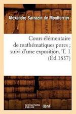 Cours Elementaire de Mathematiques Pures; Suivi D'Une Exposition. T. 1 (Ed.1837) af Sarrazin De Montferrier a., Alexandre Sarrazin De Montferrier, Alexandre Sarrazin De Montferrier