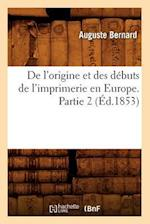 de L'Origine Et Des Debuts de L'Imprimerie En Europe. Partie 2 (Ed.1853) af Auguste Bernard