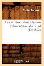 Des Residus Industriels Dans L'Alimentation Du Betail (Ed.1892) af Cornevin C