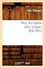 Dict. Des Operas (Dict. Lyrique) (Ed.1881) af Clement F., Felix Clement