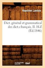 Dict. General Et Grammatical Des Dict.S Francais. II. H-Z (Ed.1846) af Napoleon Landais