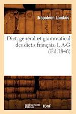 Dict. General Et Grammatical Des Dict.S Francais. I. A-G (Ed.1846) af Napoleon Landais