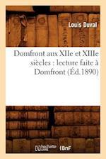 Domfront Aux Xiie Et Xiiie Siecles: Lecture Faite a Domfront, (Ed.1890) af Louis Duval