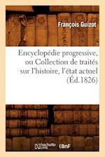 Encyclopedie Progressive, Ou Collection de Traites Sur L'Histoire, L'Etat Actuel (Ed.1826) af Francois Pierre Guilaume Guizot