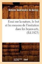 Essai Sur La Nature, Le But Et Les Moyens de L'Imitation Dans Les Beaux-Arts, (A0/00d.1823) af Antoine Quatremere de Quincy, Antoine Quatremere de Quincy