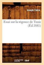 Essai Sur La Regence de Tunis, (Ed.1881) af Fabre J., Joseph Fabre