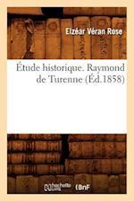 Etude Historique. Raymond de Turenne; (Ed.1858) af Rose E. V., Elzear Veran Rose