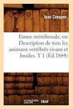 Faune Meridionale, Ou Description de Tous Les Animaux Vertebres Vivans Et Fossiles. T 1 (Ed.1844) af Jean Crespon, Crespon J.