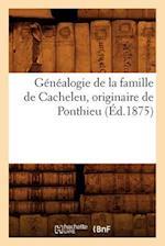 Genealogie de La Famille de Cacheleu, Originaire de Ponthieu (Ed.1875) af Sans Auteur