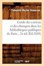Guide Des Curieux Et Des Etrangers Dans Les Bibliotheques Publiques de Paris (Ed.1810) af Theophile Marion Dumersan