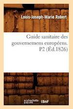 Guide Sanitaire Des Gouvernemens Europeens. P2 (Ed.1826) af Louis-Joseph-Marie Robert, Robert L. J. M.