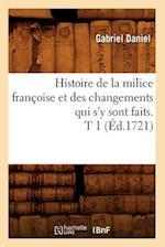 Histoire de La Milice Franaoise Et Des Changements Qui S'y Sont Faits. T 1 (A0/00d.1721) af Gabriel Daniel