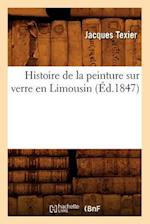 Histoire de La Peinture Sur Verre En Limousin (A0/00d.1847) af Jacques Texier, Texier J.