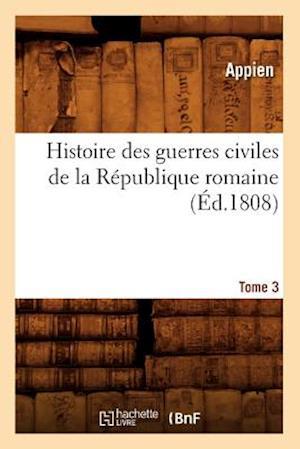 Histoire Des Guerres Civiles de la R�publique Romaine. Tome 3 (�d.1808)