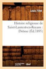 Histoire Religieuse de Saint-Laurent-En-Royans af Fillet L., Louis Fillet