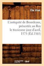 L'Antiquite de Bourdeaus, Presentee Au Roy Le Treziesme Jour D'Avril, 1575 (Ed.1565) af Ernest Vinet, Elie Vinet