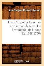 L'Art D'Exploiter Les Mines de Charbon de Terre. de L'Extraction, de L'Usage (A0/00d.1768-1779) af Morand J. F. C., Jean-Francois-Clement Morand