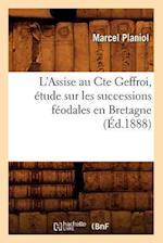 L'Assise Au Cte Geffroi, Etude Sur Les Successions Feodales En Bretagne, (Ed.1888) af Planiol M., Marcel Planiol