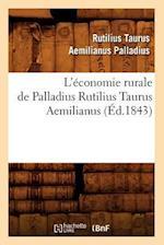 L'Economie Rurale de Palladius Rutilius Taurus Aemilianus (Ed.1843) af Rutilius Taurus Aemilianus Palladius, Palladius R. T. a.
