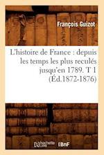 L'Histoire de France: Depuis Les Temps Les Plus Recules Jusqu'en 1789. T 1 (Ed.1872-1876) af Francois Pierre Guilaume Guizot