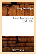 L'Outillage Agricole (Ed.1898) af De Graffigny H., Henry De Graffigny