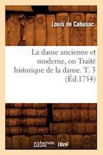 La Danse Ancienne Et Moderne, Ou Traite Historique de la Danse. T. 3 (Ed.1754) af Louis De Cahusac, De Cahusac L.